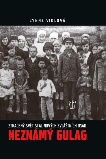 Viola Lynne: Neznámý gulag - Ztracený svět Stalinových zvláštních osad