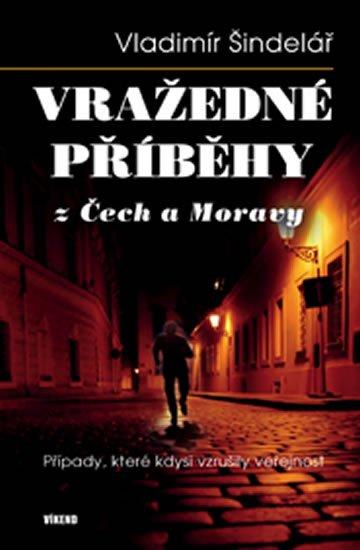 Šindelář Vladimír: Vražedné příběhy z Čech a Moravy
