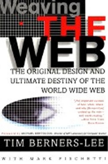 Berners-Lee Tim: Weaving the Web: The Original Design and Ultimate Destiny of the World Wide
