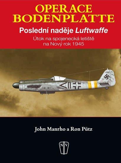 Manrho John, Pütz Ron: Operace Bodenplatte – Poslední naděje Luftwaffe