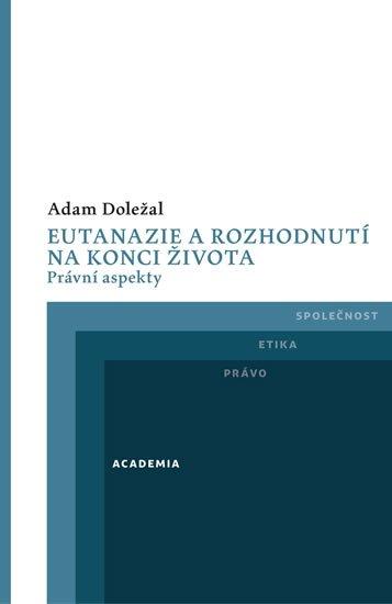 Doležal Adam: Eutanazie a rozhodnutí na konci života - Právní aspekty