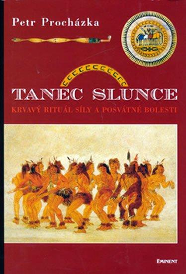 Procházka Petr: Tanec slunce - Krvavý rituál síly a posvátné bolesti