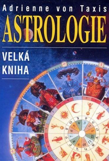 von Taxis Adrienne: Astrologie - velká kniha