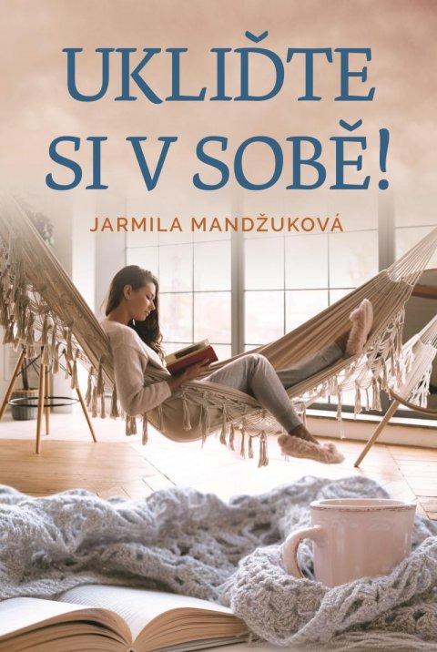 Mandžuková Jarmila: Ukliďme si v sobě
