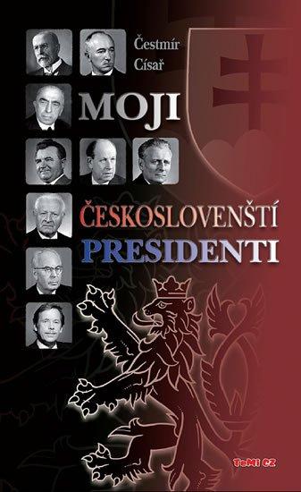 Císař Čestmír Dr.: Moji českoslovenští prezidenti - 2. vydání