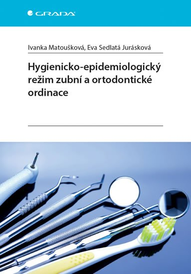 Matoušková Ivanka, Sedlatá Jurásková Eva,: Hygienicko-epidemiologický režim zubní a ortodontické ordinace
