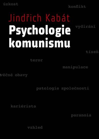 Kabát Jindřich: Psychologie komunismu (predmluvu napsal Václav Malý)
