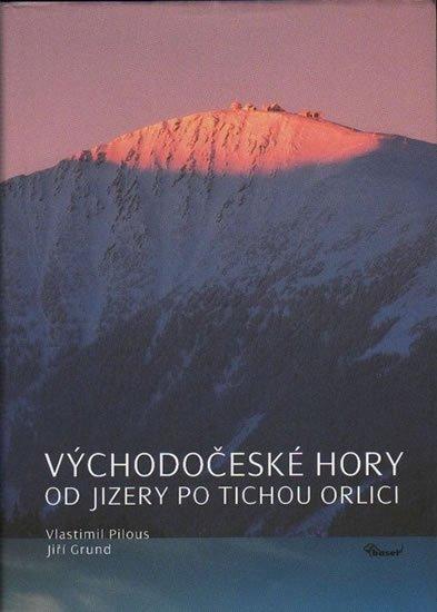 Pilous Vlastimil: Východočeské hory – Od Jizery po Tichou Orlici