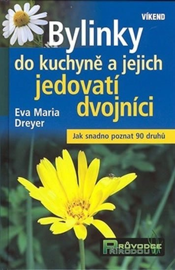 Dreyer Eva Maria: Bylinky do kuchyně a jejich jedovatí dvojníci