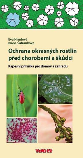 Hrudová Eva, Šafránková Ivana,: Ochrana okrasných rostlin před chorobami a škůdci - Kapesní příručka pro do