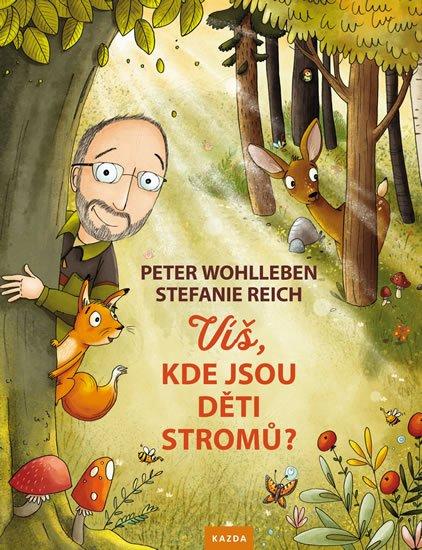 Wohlleben Peter: Víš, kde jsou děti stromů?
