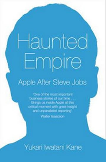 Kane Yukari Iwatani: Haunted Empire - Apple After Steve Jobs