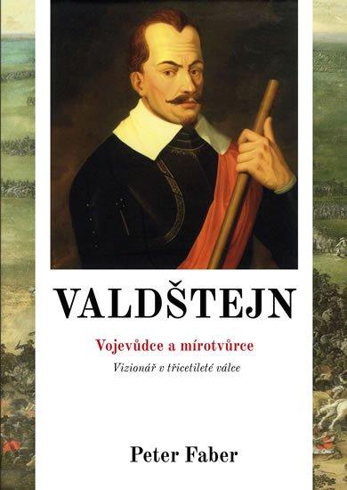 Faber Peter: Valdštejn - Vojevůdce a mírotvůrce