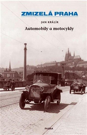 Králík Jan: Zmizelá Praha - Automobily a motocykly