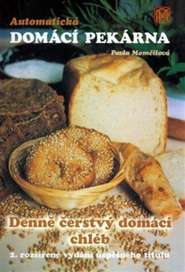 Momčilová Pavla: Automatická domácí pekárna - Denně čerstvý domácí chléb