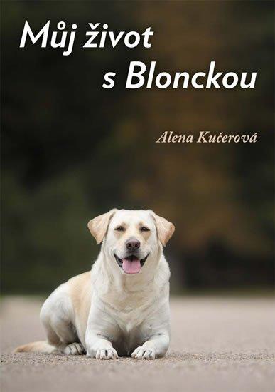 Kučerová Alena: Můj život s Blonckou