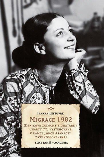 Lefeuvre Ivana: Migrace 1982 (Deníkové záznamy signatářky Charty 77, vystěhované v rámci