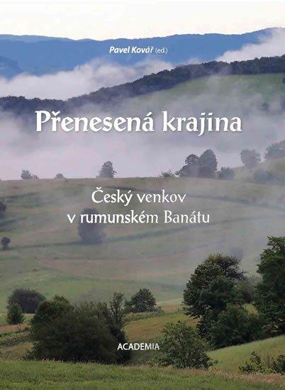 Kovář Pavel: Přenesená krajina - Český venkov v rumunském Banátu