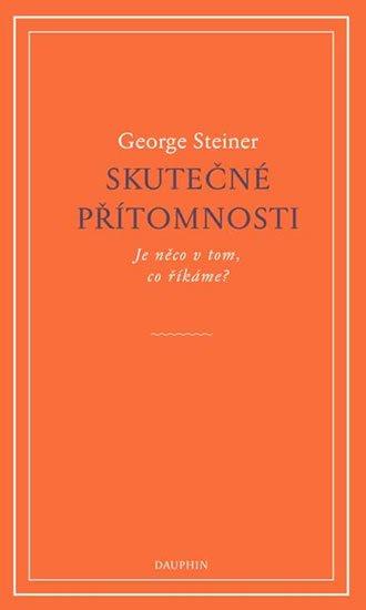 Steiner George: Skutečné přítomnosti