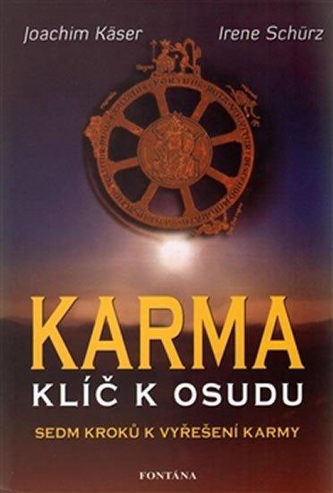 Käser Joachim, Schürz Irene,: Karma klíč k osudu - Sedm kroků k vyřešení karmy