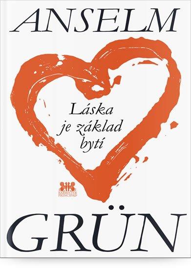 Grün Anselm: Láska je základ bytí