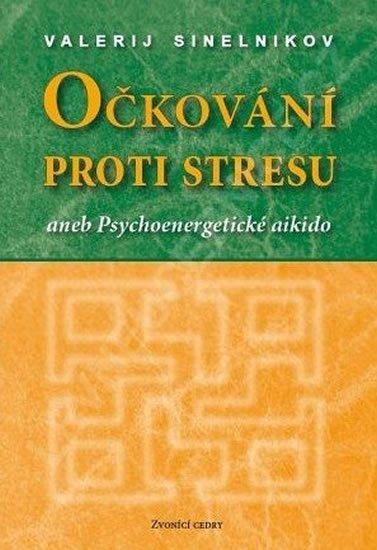 Sineľnikov Valerij: Očkování proti stresu aneb Psychoenergetické aikido