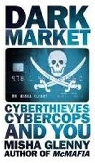 Glenny Misha: DarkMarket : CyberThieves