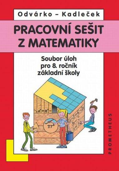 Odvárko Oldřich, Kadleček Jiří: Matematika pro 8. roč. ZŠ - Pracovní sešit, sbírka úloh - přepracované vydá