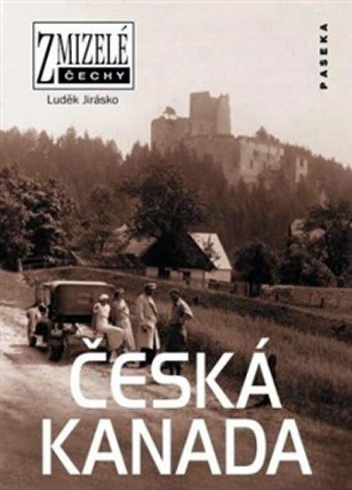 Jirásko Luděk: Zmizelé Čechy - Česká Kanada