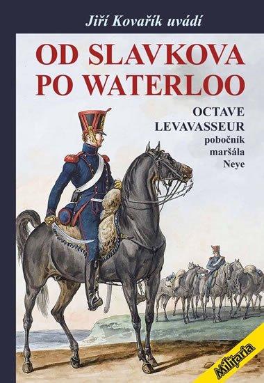 Kovařík Jiří: Od Slavkova po Waterloo - Octave Levavasseur pobočník maršála Neye