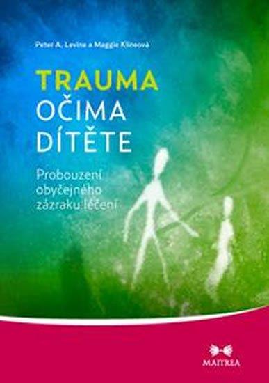 Levin Peter A., Klineová Maggie: Trauma očima dítěte