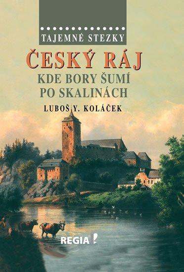 Koláček Luboš Y.: Tajemné stezky – Český ráj - Kde bory šumí po skalinách