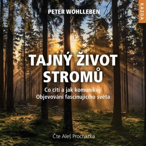 Wohlleben Peter: Tajný život stromů - Co cítí, jak komunikují. Objevování fascinujícího svět