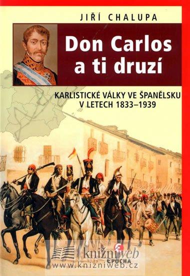 Chalupa Jiří: Don Carlos a ti druzí - Karlistické války ve Španělsku v letech 1833-1939