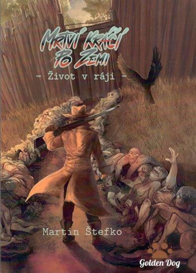 Štefko Martin: Mrtví kráčí po zemi 1 - Život v ráji