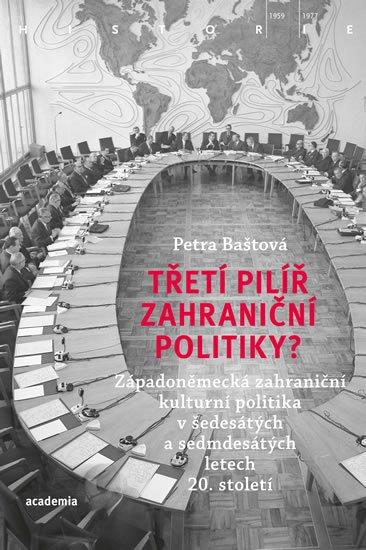 Baštová Petra: Třetí pilíř zahraniční politiky? - Západoněmecká zahraniční kulturní politi