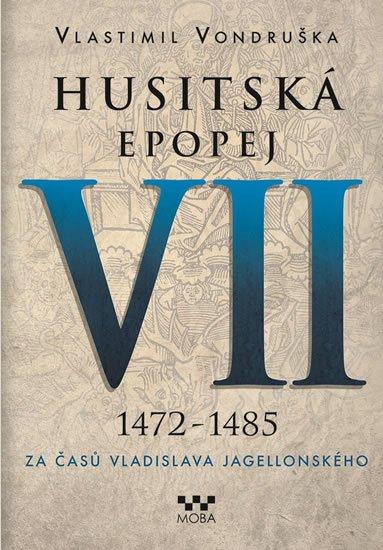 Vondruška Vlastimil: Husitská epopej VII. 1472 -1485 - Za časů Vladislava Jagelonského