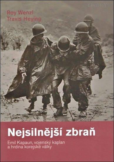 Wenzl Roy, Heying Travis,: Nejsilnější zbraň - Emil Kapaun, vojenský kaplan a hrdina korejské války