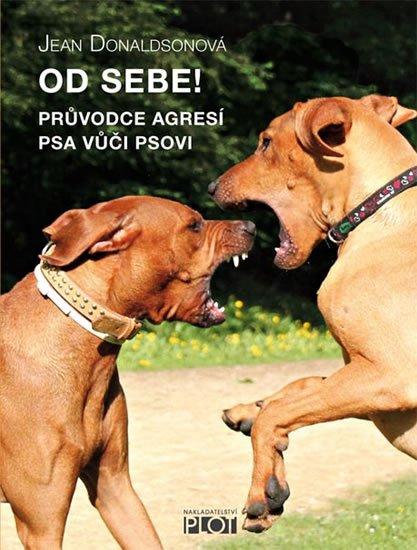 Donaldsonová Jean: Od sebe! - Průvodce agresí psa vůčí psovi