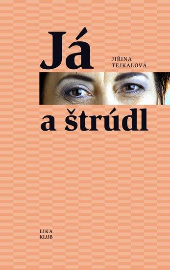 Tejkalová Jiřina: Já a štrúdl