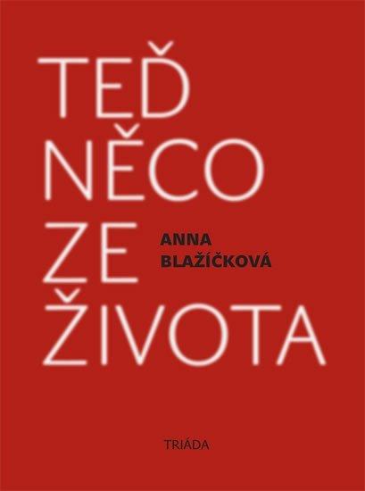 Blažíčková Anna: Teď něco ze života - Kniha vzpomínek