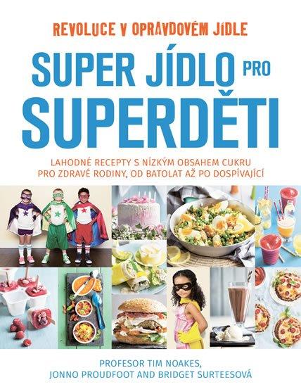 Noakes Tim: Super jídlo pro superděti - Revoluce v opravdovém jídle