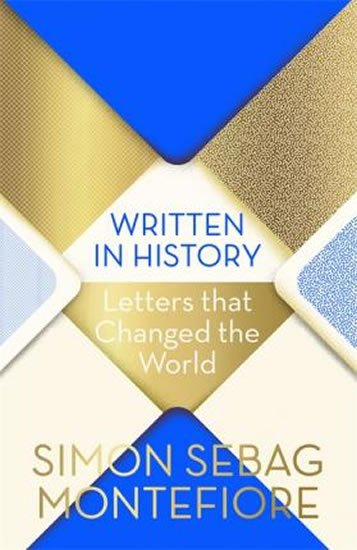 Montefiore Simon Sebag: Written in History : Letters that Changed the World