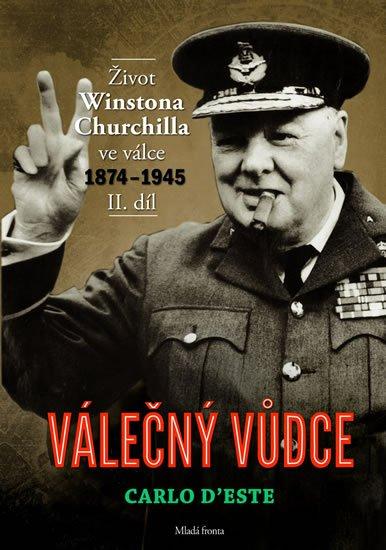 D'Este Carlo: Válečný vůdce - Život Winstona Churchilla ve válce 1874–1945 - II. díl