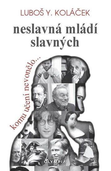 Koláček Luboš Y.: Neslavná mládí slavných - Komu učení nevonělo.....