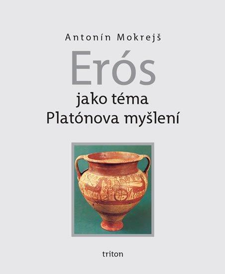 Mokrejš Antonín: Erós jako téma Platónova myšlení