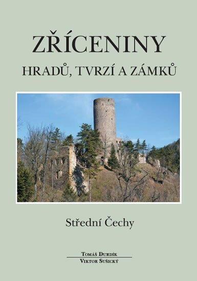 Durdík Tomáš, Sušický Viktor: Zříceniny hradů, tvrzí a zámků - Střední Čechy