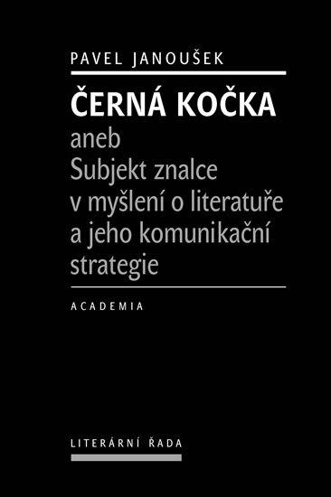 Janoušek Pavel: Černá kočka aneb Subjekt znalce v myšlení o literatuře a jeho komunikační s