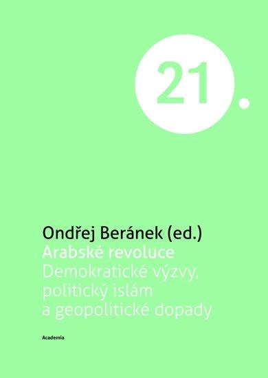 Beránek Ondřej: Arabské revoluce - Demokratické výzvy, politický islám a geopolitické dopad