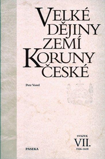 Vorel Petr: Velké dějiny zemí Koruny české VII. 1526-1618